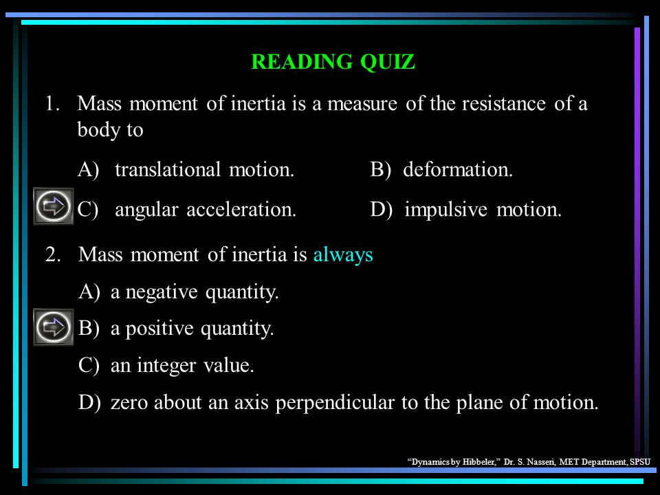 1. Mass moment of inertia is a measure of the resistance of a body to