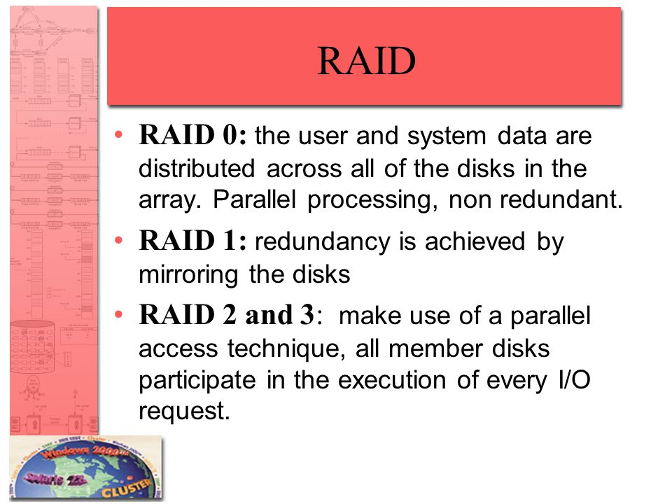 RAID RAID 0: the user and system data are distributed across all of the disks in the array. Parallel processing, non redundant.