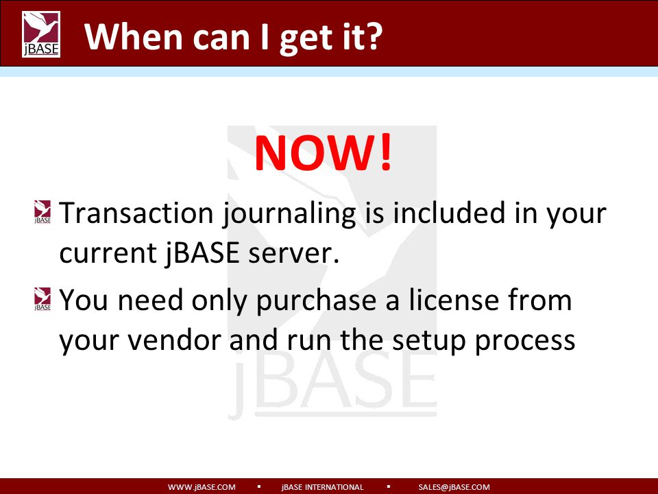 When can I get it NOW! Transaction journaling is included in your current jBASE server.