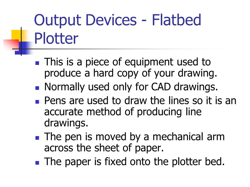 Output Devices - Flatbed Plotter
