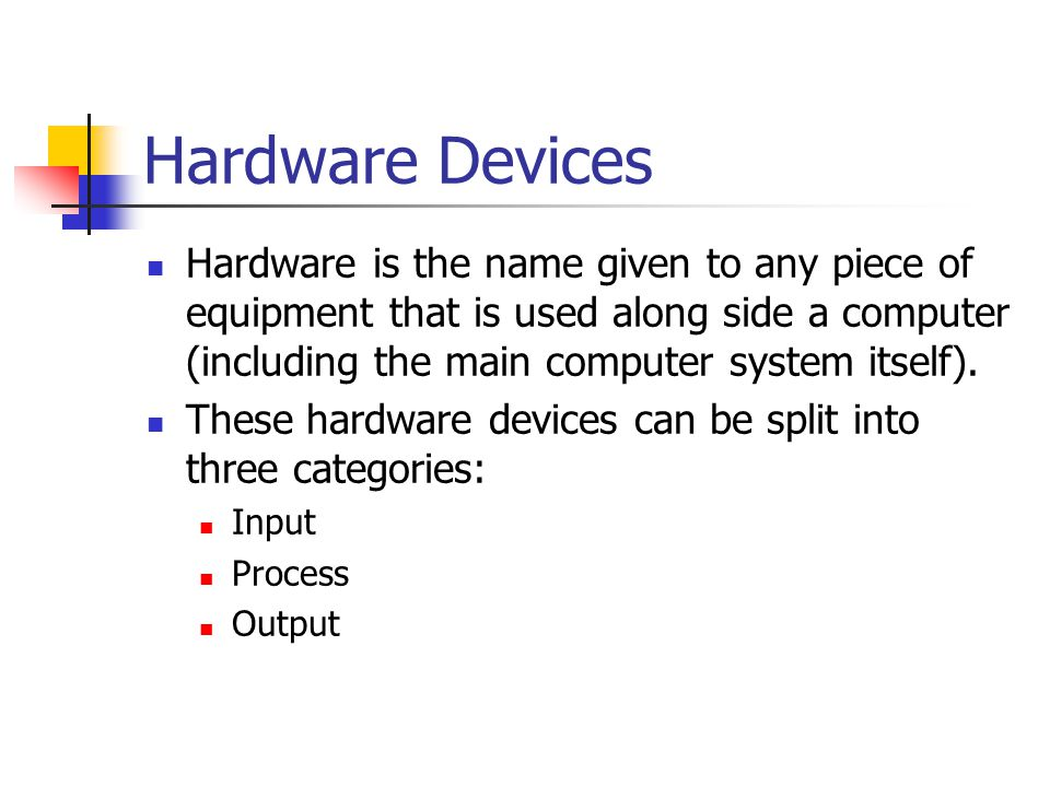 Hardware Devices Hardware is the name given to any piece of equipment that is used along side a computer (including the main computer system itself).