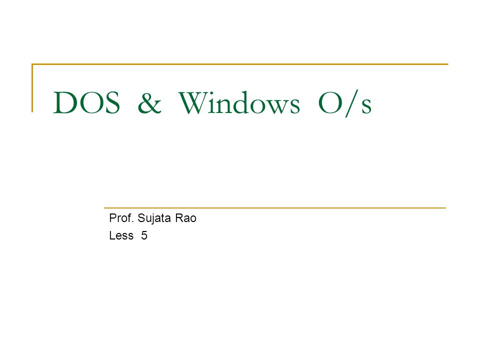 DOS & Windows O/s Prof. Sujata Rao Less 5