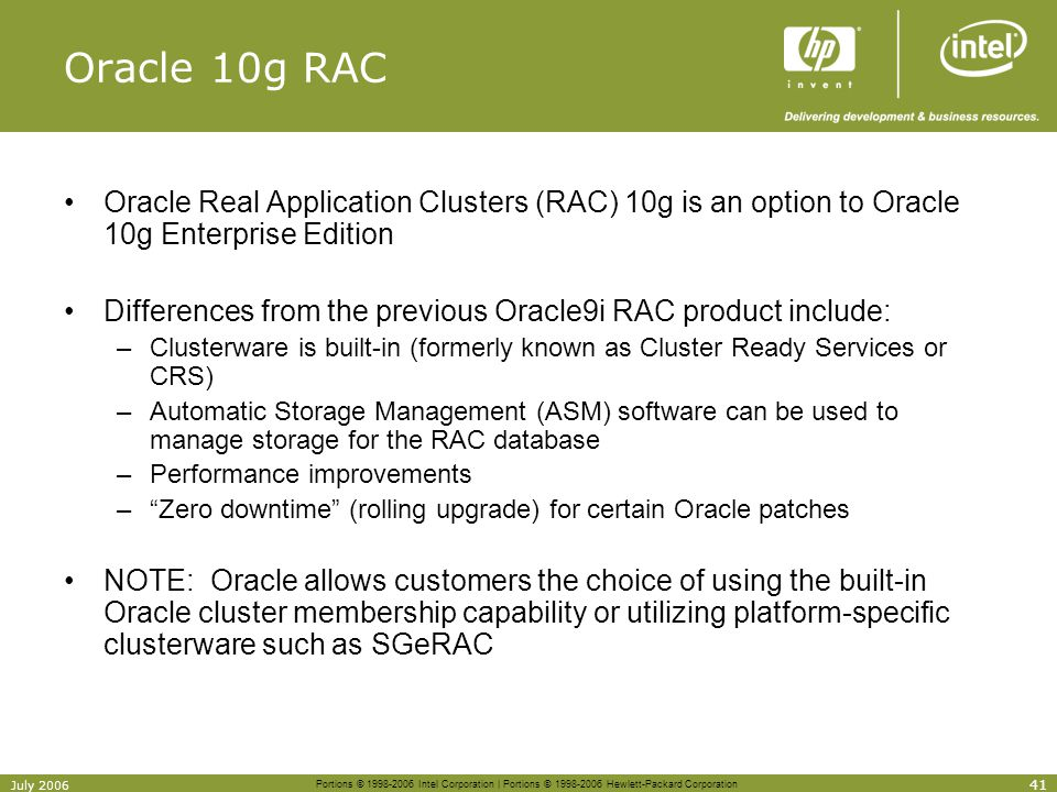 Oracle 10g RAC Oracle Real Application Clusters (RAC) 10g is an option to Oracle 10g Enterprise Edition.