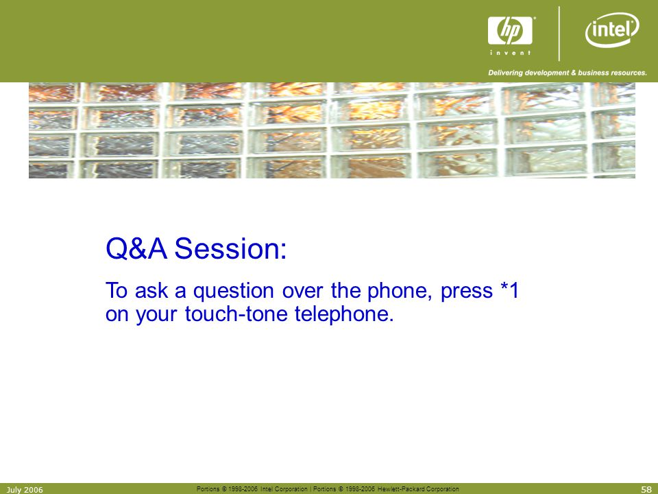 Q&A Session: To ask a question over the phone, press *1 on your touch-tone telephone. July 2006