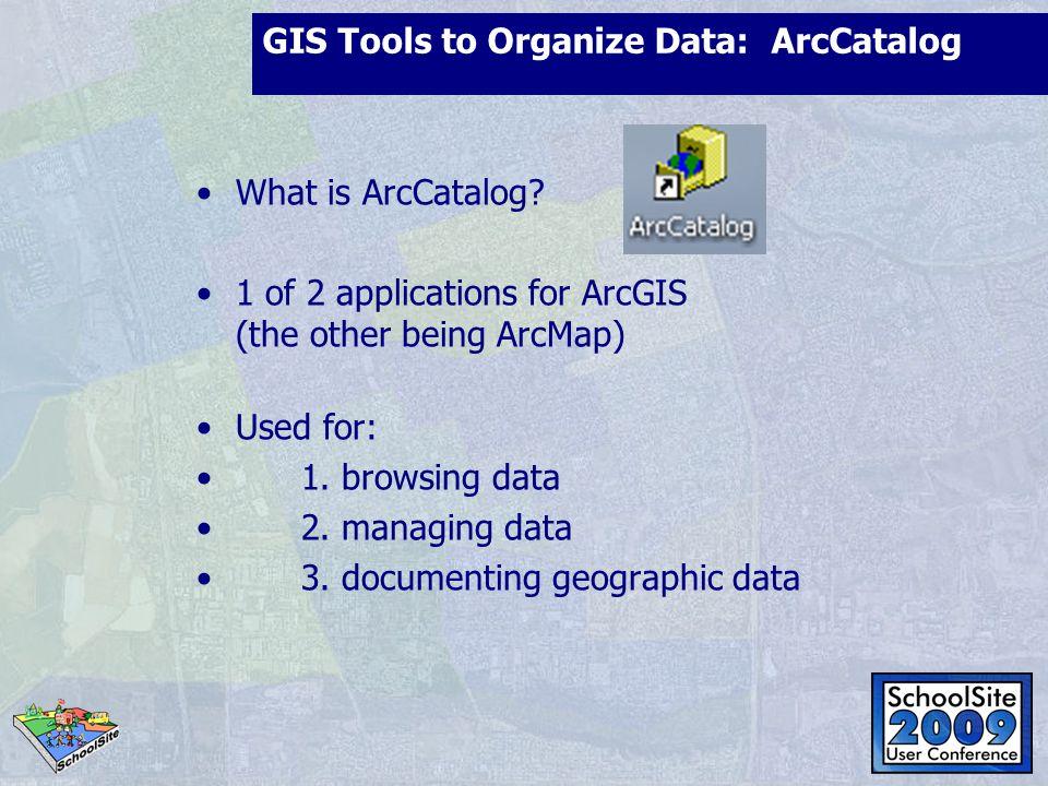 GIS Tools to Organize Data: ArcCatalog
