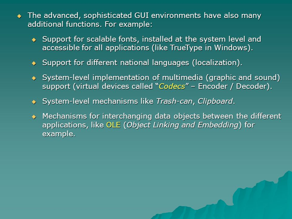 The advanced, sophisticated GUI environments have also many additional functions. For example:
