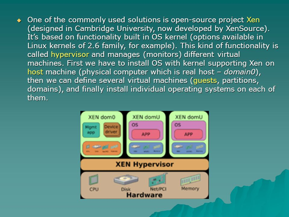 One of the commonly used solutions is open-source project Xen (designed in Cambridge University, now developed by XenSource).