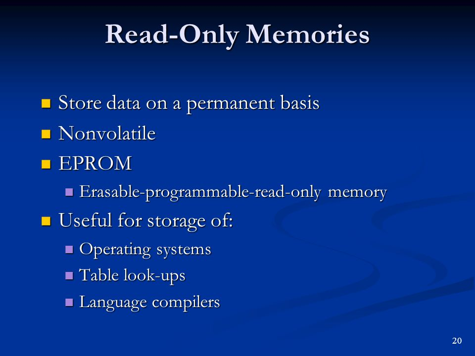 Read-Only Memories Store data on a permanent basis Nonvolatile EPROM
