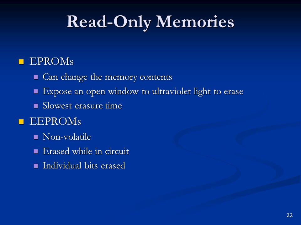 Read-Only Memories EPROMs EEPROMs Can change the memory contents