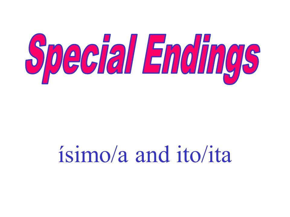 Special Endings ísimo/a and ito/ita