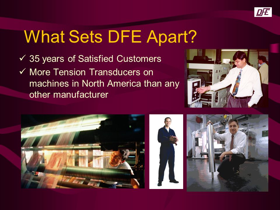 What Sets DFE Apart 35 years of Satisfied Customers