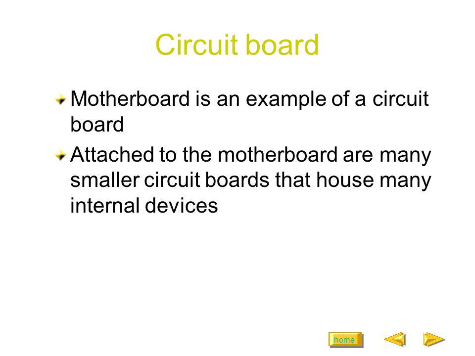 Circuit board Motherboard is an example of a circuit board