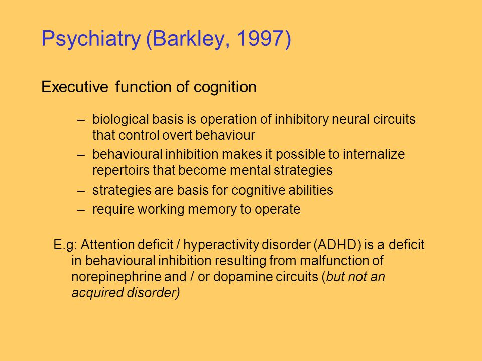 Psychiatry (Barkley, 1997) Executive function of cognition