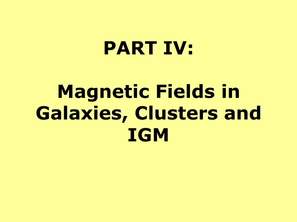 PART IV: Magnetic Fields in Galaxies, Clusters and IGM
