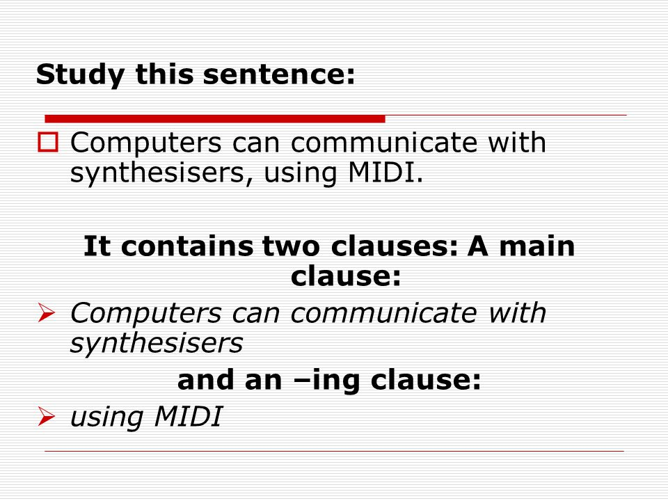 It contains two clauses: A main clause: