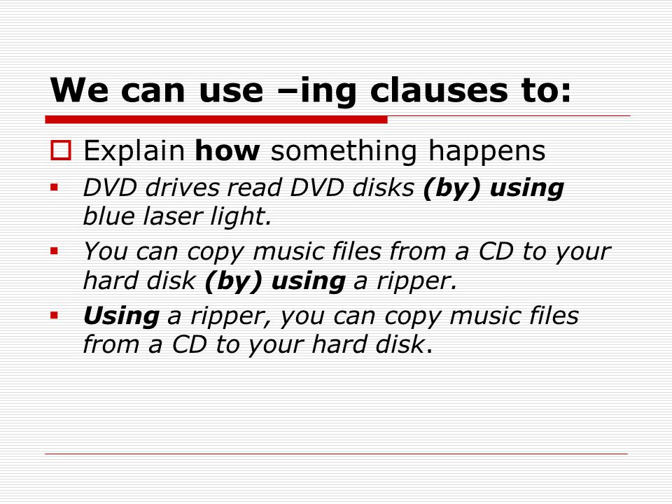 We can use –ing clauses to: