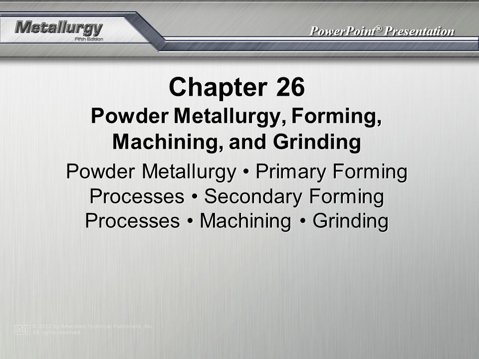 Powder Metallurgy, Forming, Machining, and Grinding