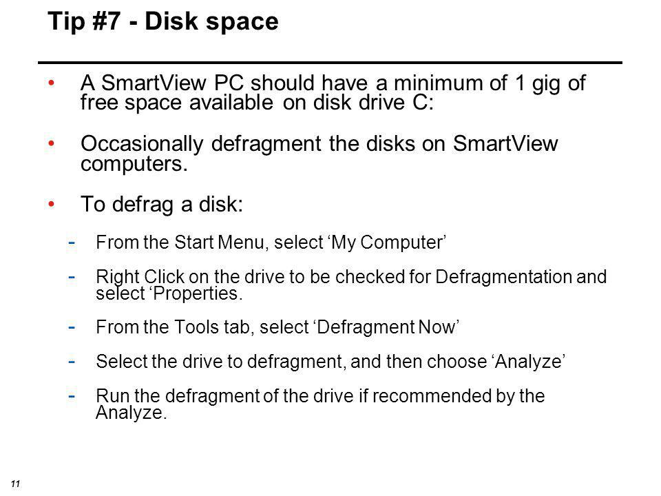 Tip #7 - Disk space A SmartView PC should have a minimum of 1 gig of free space available on disk drive C: