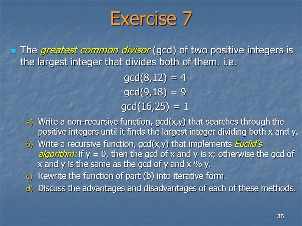 Exercise 7 The greatest common divisor (gcd) of two positive integers is the largest integer that divides both of them. i.e.