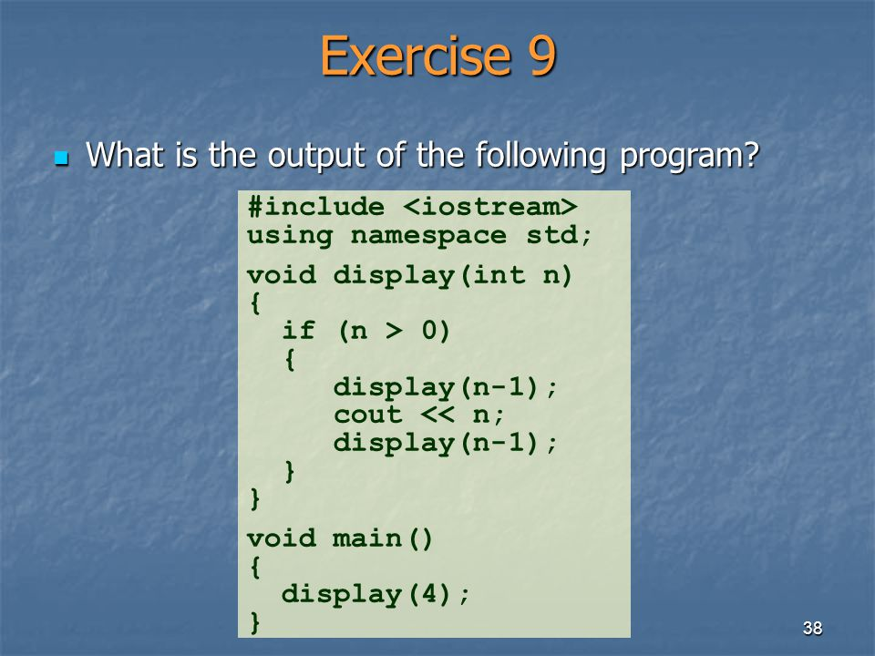 Exercise 9 What is the output of the following program