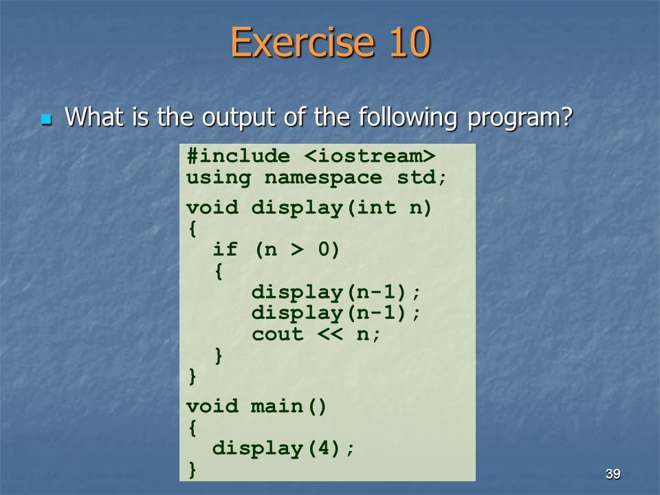Exercise 10 What is the output of the following program