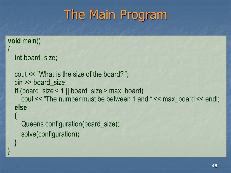 The Main Program void main() { int board_size;