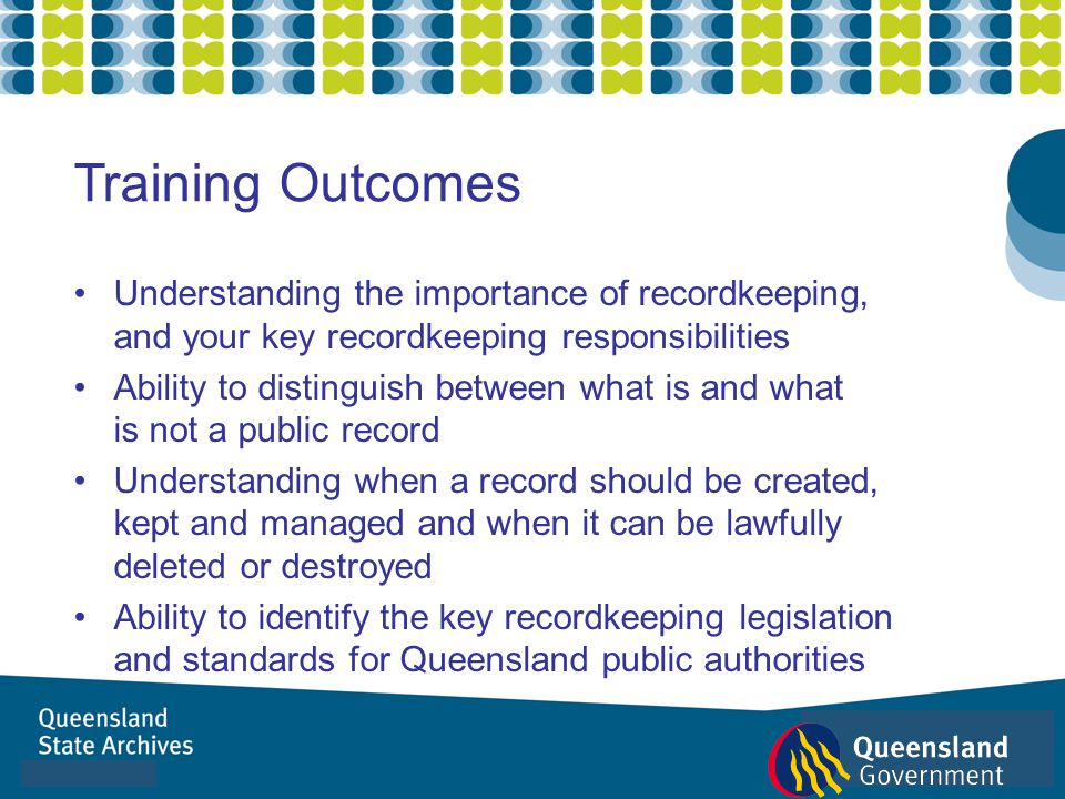 Training Outcomes Understanding the importance of recordkeeping, and your key recordkeeping responsibilities.