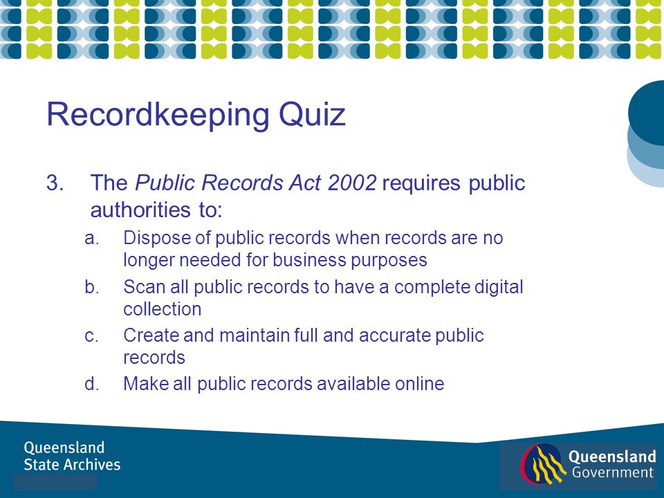 Recordkeeping Quiz The Public Records Act 2002 requires public authorities to: