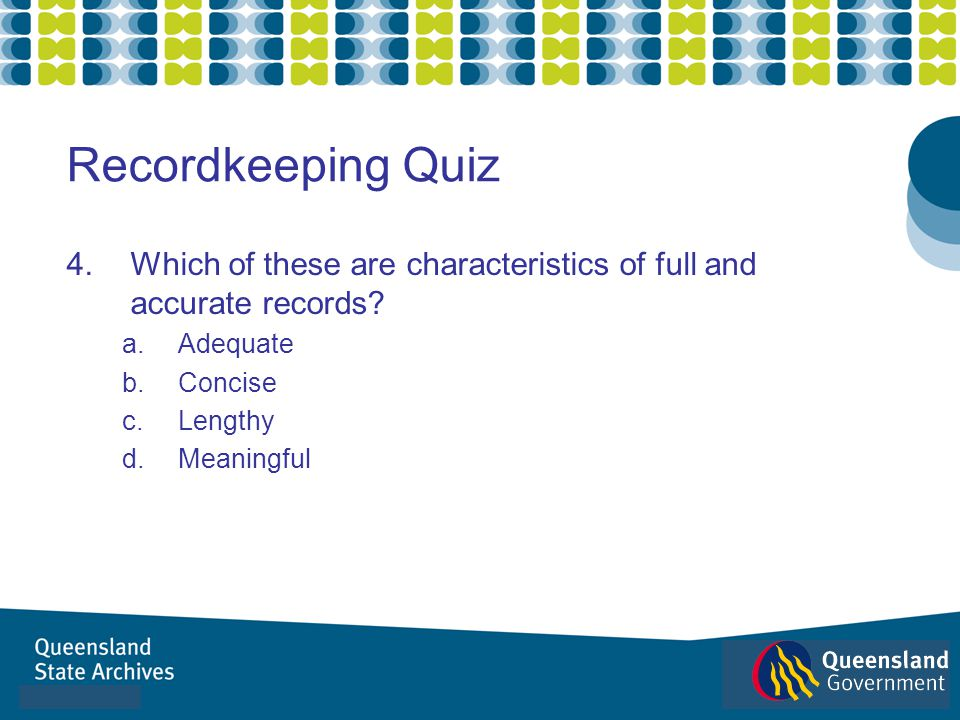 Recordkeeping Quiz Which of these are characteristics of full and accurate records Adequate. Concise.
