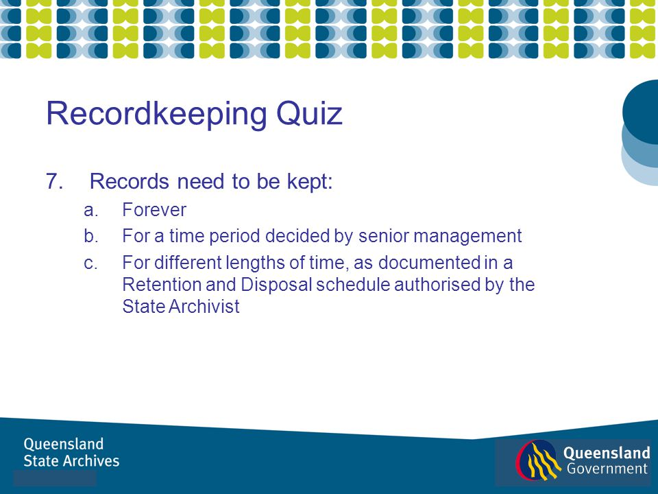 Recordkeeping Quiz Records need to be kept: Forever