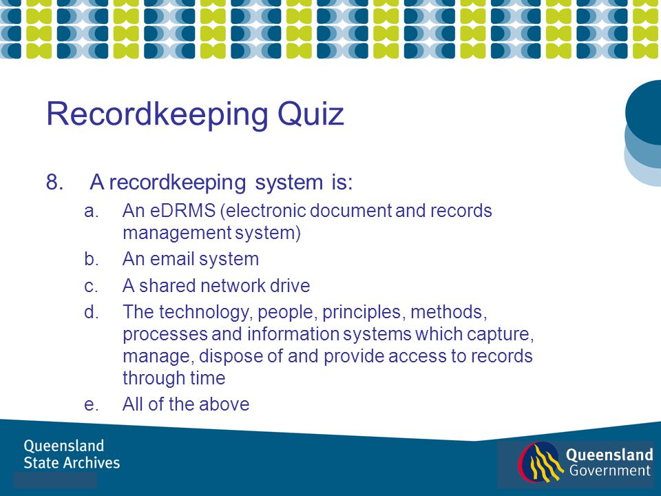 Recordkeeping Quiz A recordkeeping system is: