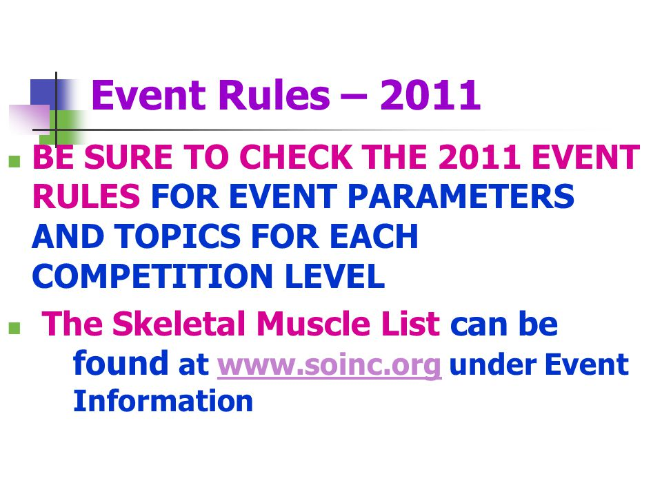 Event Rules – 2011 BE SURE TO CHECK THE 2011 EVENT RULES FOR EVENT PARAMETERS AND TOPICS FOR EACH COMPETITION LEVEL.