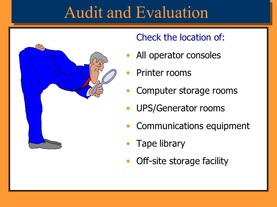 Audit and Evaluation Check the location of: All operator consoles