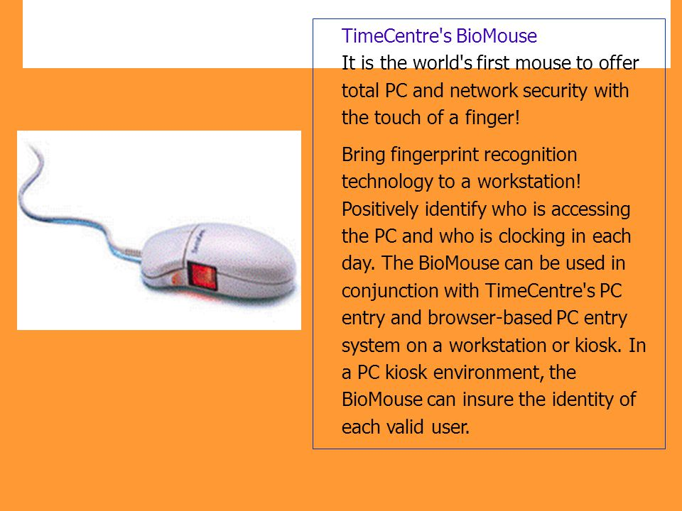 TimeCentre s BioMouse It is the world s first mouse to offer total PC and network security with the touch of a finger!