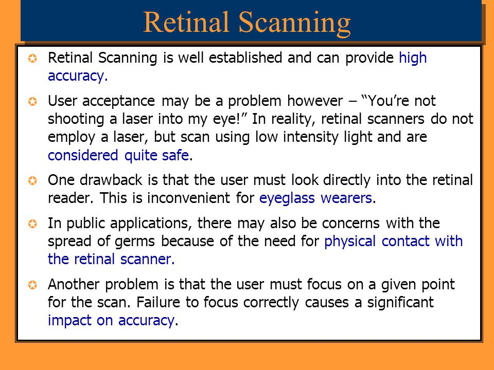 Retinal Scanning Retinal Scanning is well established and can provide high accuracy.
