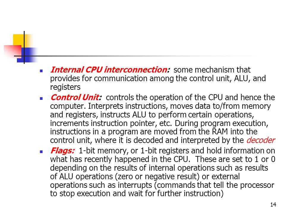 Internal CPU interconnection: some mechanism that provides for communication among the control unit, ALU, and registers