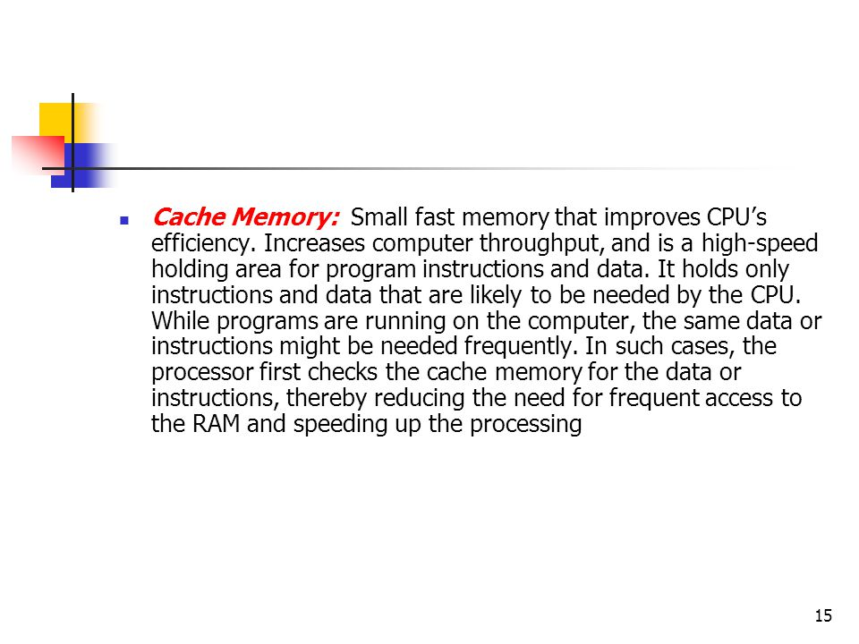 Cache Memory: Small fast memory that improves CPU's efficiency
