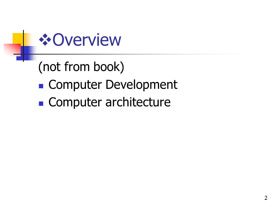 Overview (not from book) Computer Development Computer architecture