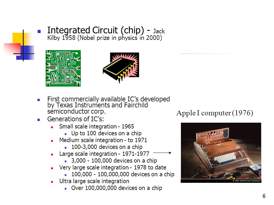 Integrated Circuit (chip) - Jack Kilby 1958 (Nobel prize in physics in 2000)