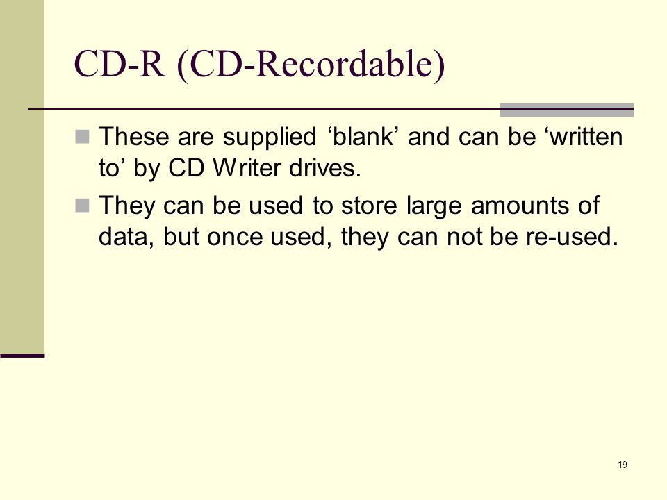 CD-R (CD-Recordable) These are supplied 'blank' and can be 'written to' by CD Writer drives.