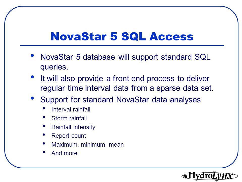 NovaStar 5 SQL Access NovaStar 5 database will support standard SQL queries.