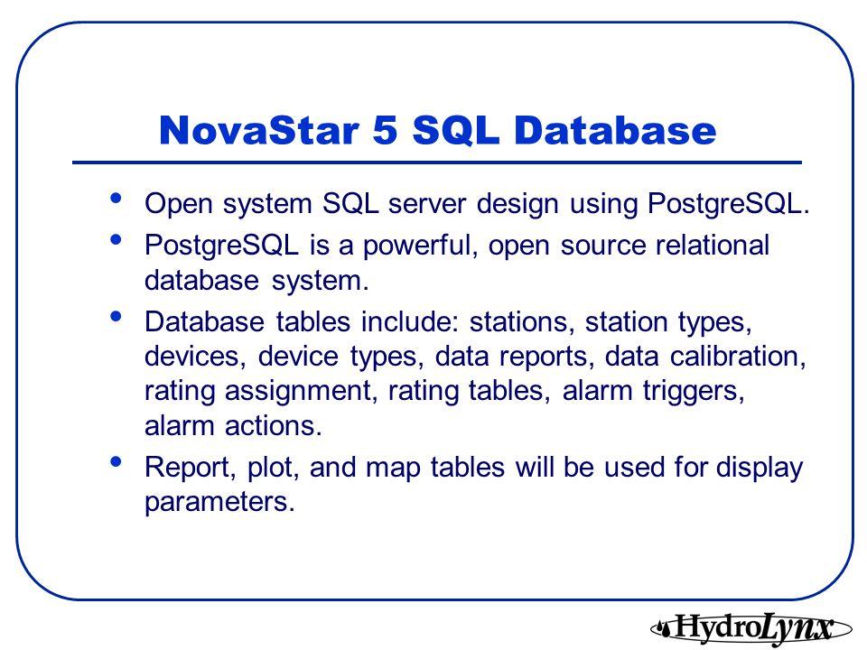 NovaStar 5 SQL Database Open system SQL server design using PostgreSQL. PostgreSQL is a powerful, open source relational database system.