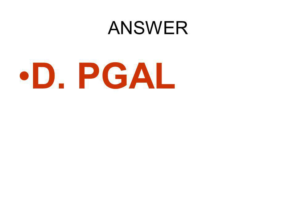ANSWER D. PGAL