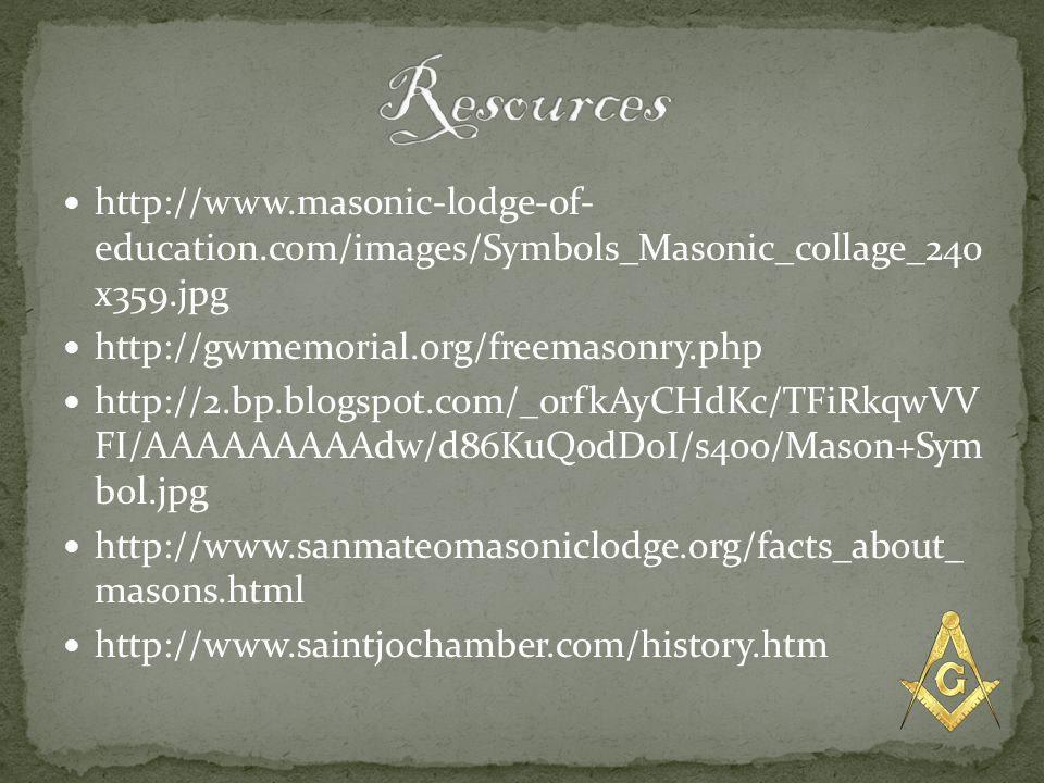Resources http://www.masonic-lodge-of- education.com/images/Symbols_Masonic_collage_240 x359.jpg. http://gwmemorial.org/freemasonry.php.