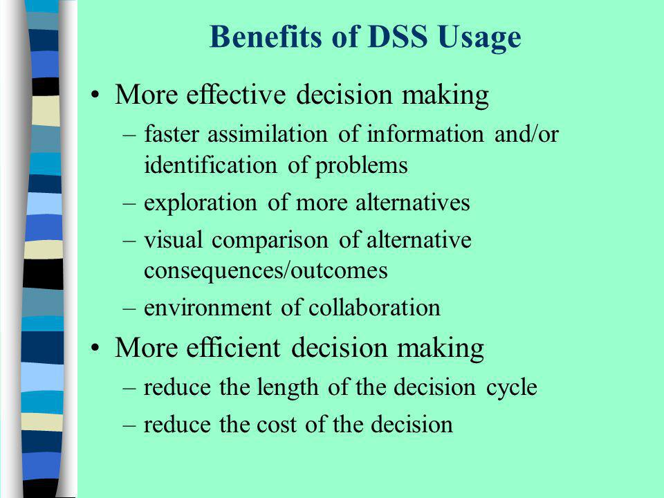 Benefits of DSS Usage More effective decision making