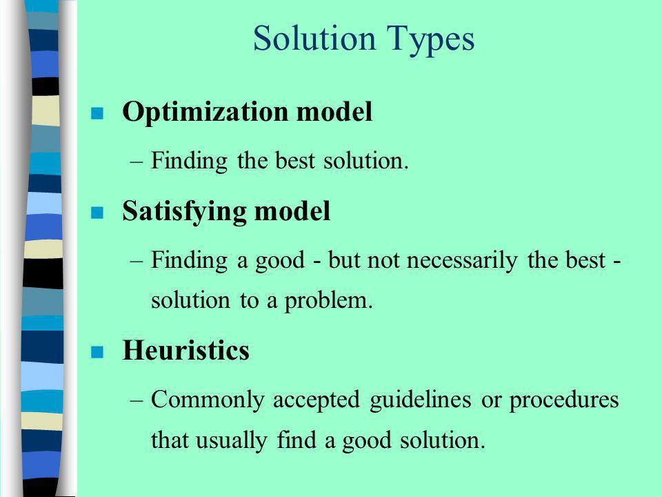 Solution Types Optimization model Satisfying model Heuristics