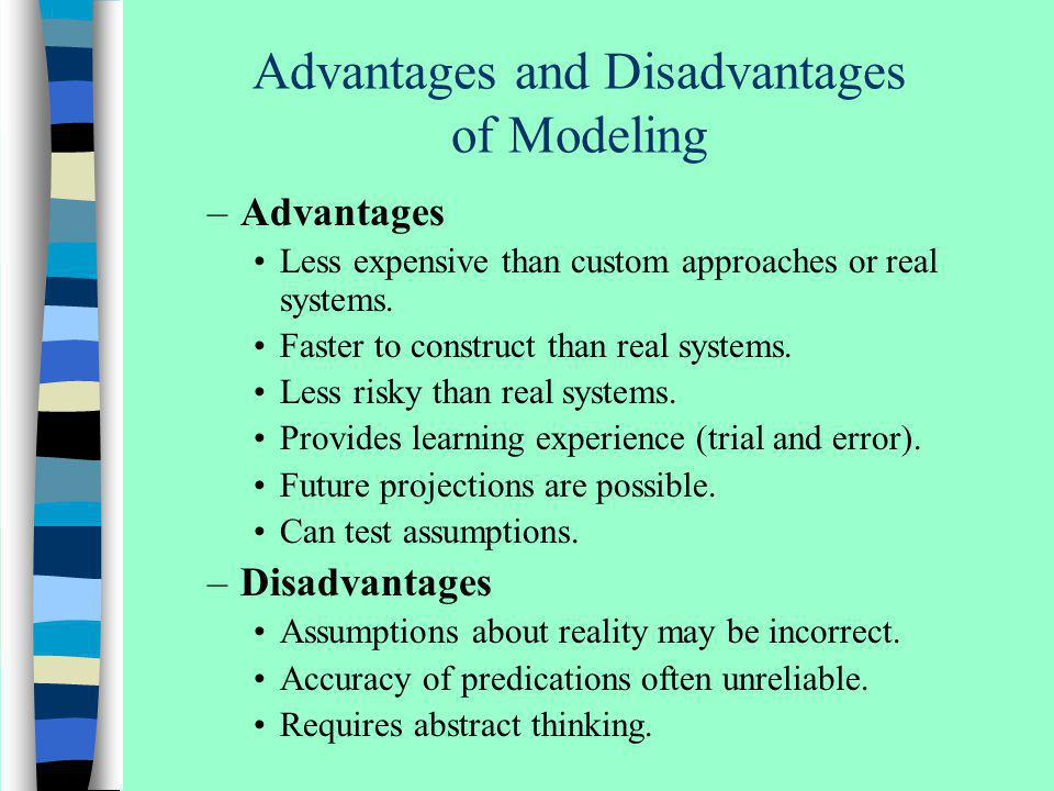 Advantages and Disadvantages of Modeling