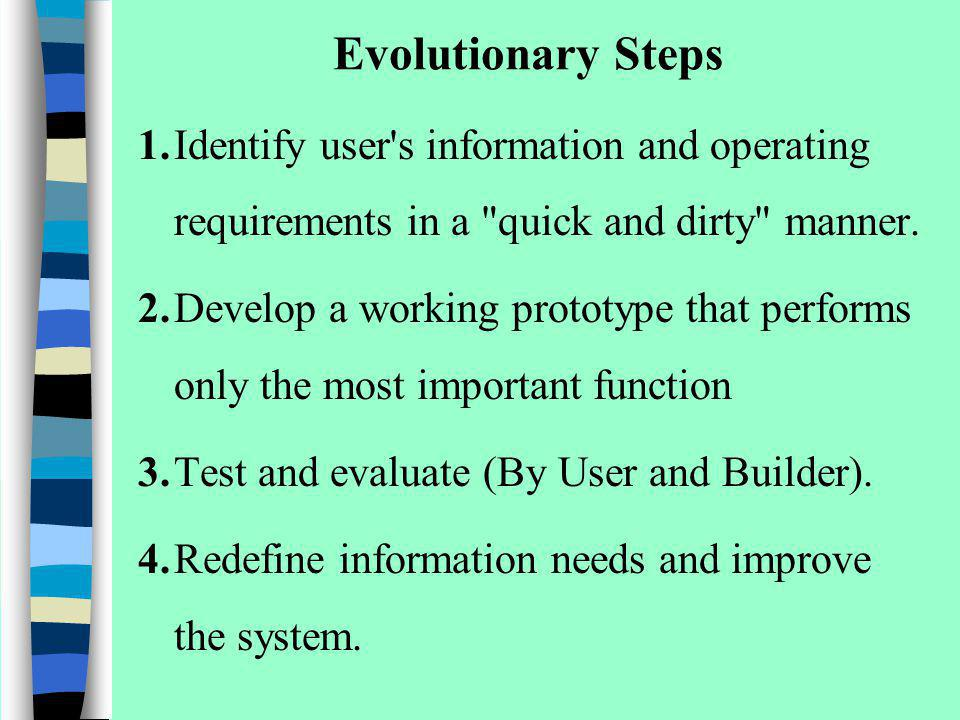 Evolutionary Steps 1. Identify user s information and operating requirements in a quick and dirty manner.