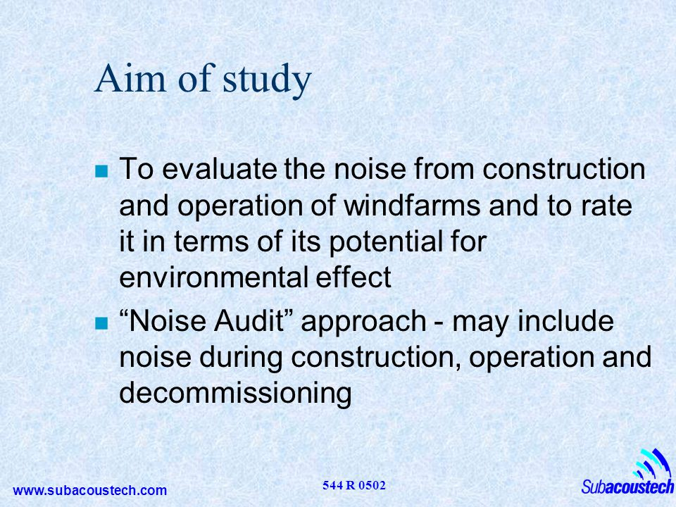 Aim of study To evaluate the noise from construction and operation of windfarms and to rate it in terms of its potential for environmental effect.
