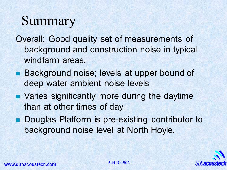 Summary Overall: Good quality set of measurements of background and construction noise in typical windfarm areas.